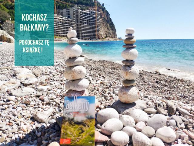 Bałkany podróż w mniej znane - książka idealna do czytania na naszej ulubionej plaży