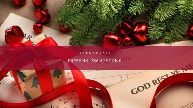 Bałkańskie piosenki świąteczne.